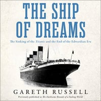 "The Darksome Bounds of a Failing World: The Sinking of the ""Titanic"" and the End of the Edwardian Era - Gareth Russell"