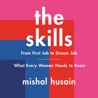 The Skills: From First Job to Dream Job—What Every Woman Needs to Know - Mishal Husain