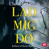 Lad mig dø - Clare Mackintosh