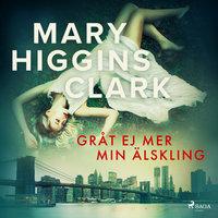 Gråt ej mer min älskling - Mary Higgins Clark