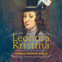 Leonora Kristina - fortællinger fra en kongedatters liv - Herman Frederik Ewald