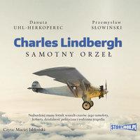 Charles Lindbergh. Samotny orzeł - Przemysław Słowiński,Danuta Uhl-Herkoperec