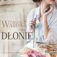 Dłonie - Małgorzata Warda