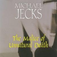 The Malice of Unnatural Death - Michael Jecks