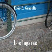 Los lugares - Elvio E. Gandolfo,Elvio Gandolfo