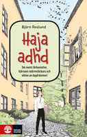 Haja ADHD : om nuets förbannelse, hjärnans skärmsläckare och vikten av dagdrömmeri - Björn Roslund