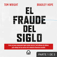 El fraude del siglo (PARTE 1 DE 3) - Tom Wright,Bradley Hope
