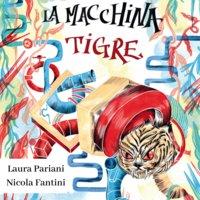 La Macchina Tigre - Nicola Fantini, Laura Pariani