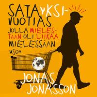 Satayksivuotias jolla mielestään oli liikaa mielessään - Jonas Jonasson