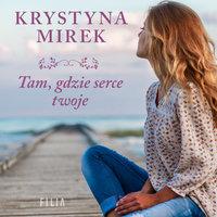 Tam, gdzie serce twoje - Krystyna Mirek