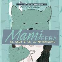 Mamífera, el lado B de la maternidad - Mercedes Muñoz