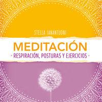 Meditación. Respiración, posturas y ejercicios - Stella Ianantuoni