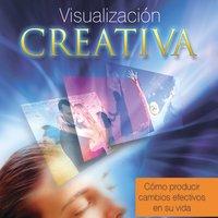 Visualización creativa, cómo producir cambios efectivos en su vida - Stella Ianantuoni