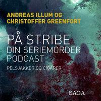 På stribe - din seriemorderpodcast (Pelsjakker og cigarer) - Christoffer Greenfort,Andreas Illum