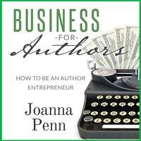 Business For Authors: How To Be An Author Entrepreneur - Joanna Penn