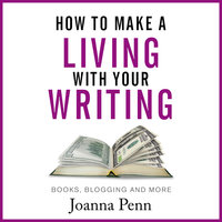 How To Make A Living With Your Writing – Books, Blogging And More - Joanna Penn