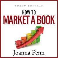 How To Market A Book – Third Edition - Joanna Penn
