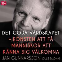 Det goda värdskapet - konsten att få människor att känna sig välkomna - Jan Gunnarsson,Olle Blohm