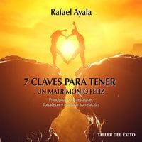 7 claves para tener un matrimonio feliz - Rafael Ayala