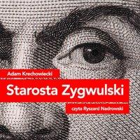 Starosta Zygwulski - Adam Krechowiecki