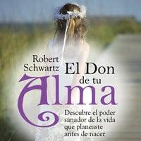 El don de tu alma - Robert Schwartz