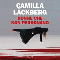 Donne che non perdonano - Camilla Läckberg