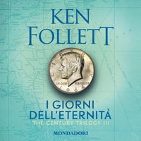 I giorni dell'eternità. The Century Trilogy 3 - Ken Follett