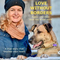 Love without Borders - Rubio, the most loyal dog of the world - Olivia Sievers