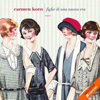 Figlie di una nuova era - Carmen Korn