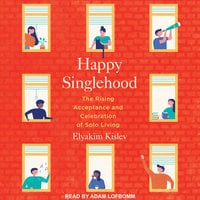 Happy Singlehood: The Rising Acceptance and Celebration of Solo Living - Elyakim Kislev