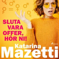 Sluta vara offer, hör ni! - Katarina Mazetti