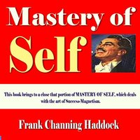 Mastery Of Self - Frank Channing Haddock