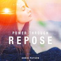 Power Through Repose - Annie Payson Call