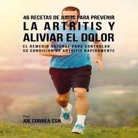 46 Recetas de Jugos para Prevenir la Artritis y Aliviar el Dolor - Joe Correa