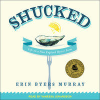 Shucked: Life on a New England Oyster Farm - Erin Byers Murray