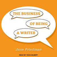 The Business of Being a Writer - Jane Friedman