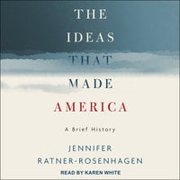 The Ideas That Made America: A Brief History - Jennifer Ratner-Rosenhagen