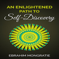 An Enlightened Path to Self Discovery - Ebrahim Mongratie