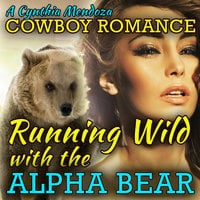 Cowboy Romance: Running Wild with The Alpha Bear (Shifter Series) - Cynthia Mendoza