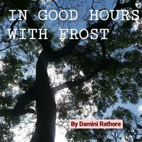 In good hours with Frost - Damini Rathore
