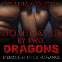 Menage Shifter Romance: Dominated By Two Dragons (BBW Romance, MFM Romance, Shapeshifter Romance, Adventure Romance, Dragon Shifter Romance Series) - Cynthia Mendoza