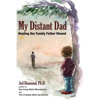 My Distant Dad: Healing the Family Father Wound - Jed Diamond (PhD)