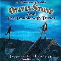 Olivia Stone and the Trouble With Trixies (The Guardians of St. Giles Book 1) - Jeffery E. Doherty