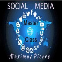 Social Media Master Class - Maximus Pierce