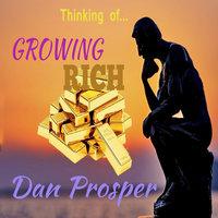 Thinking of Growing Rich - Dan Prosper
