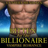 Vampire Romance: Bitten by The Billionaire (Paranormal Fantasy Alpha Vampire Romance) - Cynthia Mendoza