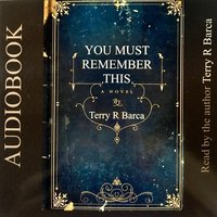 You Must Remember This - Terry R. Barca