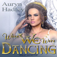 When We Were Dancing - Auryn Hadley