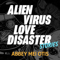 Alien Virus Love Disaster - Abbey Mei Otis