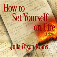 How to Set Yourself on Fire - Julia Dixon Evans